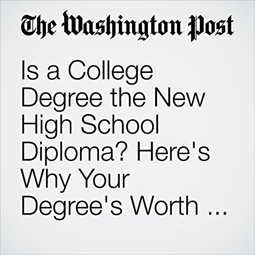 Is a College Degree the New High School Diploma? Here's Why Your Degree's Worth Is Stagnant. audiobook cover art