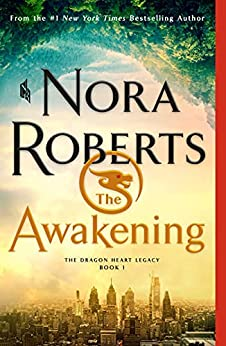 The Awakening: The Dragon Heart Legacy, Book 1 by [Nora Roberts]