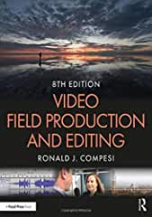 Video Field Production and Editing, 8th Edition from Focal Press