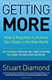 By Stuart Diamond Getting More: How to Negotiate to Achieve Your Goals in the Real World