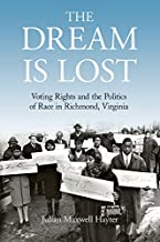 The Dream Is Lost: Voting Rights and the Politics of Race in Richmond, Virginia (Civil Rights and the Struggle for Black Equality in the Twentieth Century)