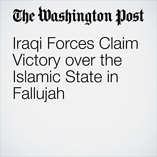 Iraqi Forces Claim Victory over the Islamic State in Fallujah cover art