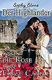 Der Highlander und die Rose von Forse Castle (Highland-Romance Reihe 1)