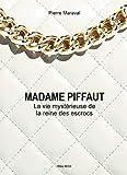 Madame Piffaut, La vie mystérieuse de la reine des escrocs