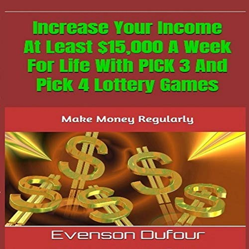 『Increase Your Income at Least $15,000 a Week for Life with Pick 3 and Pick 4 Lottery Games: Make Money Regularly』のカバーアート