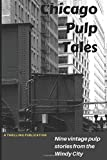 Chicago Pulp Tales: Nine vintage pulp stories from the Windy City (A Thrilling Publication)