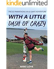With a Little Dash of Crazy: The 63 Marathons in 63 Days Adventure