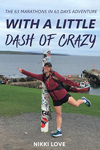 With a Little Dash of Crazy: The 63 Marathons in 63 Days Adventure (English Edition)