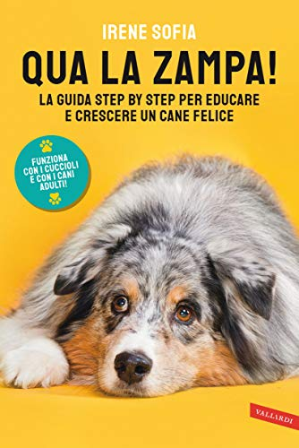 Qua la zampa!: La guida step by step per educare e crescere un cane felice (funziona con i cuccioli e con i cani adulti!) (Italian Edition)