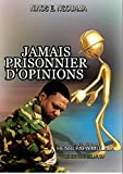 Jamais prisonnier d'opinions (French Edition)