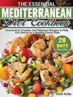 The Essential Mediterranean Diet Cookbook: Economical, Creative and Delicious Recipes to Help You Switch to a Healthy Eating Style with 28-Day Meal Plan