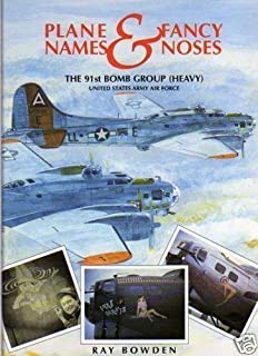Plane Names and Fancy Noses: The 91st Bomb Group (Heavy) United States Army Airforce, Bassingbourn,