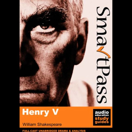 SmartPass Audio Education Study Guide to Henry V (Unabridged, Dramatised)                   By:                                                                                                                                 William Shakespeare,                                                                                        Mike Reeves                               Narrated by:                                                                                                                                 Full Cast featuring Joan Walker,                                                                                        Peter Lindford,                                                                                        Terrence Hardiman                      Length: 6 hrs and 31 mins     6 ratings     Overall 4.7