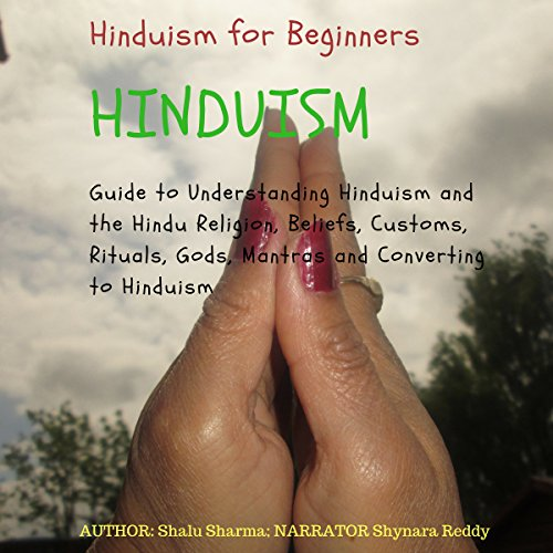Hinduism for Beginners     Guide to Understanding Hinduism and the Hindu Religion, Beliefs, Customs, Rituals, Gods, Mantras and Converting to Hinduism              By:                                                                                                                                 Shalu Sharma                               Narrated by:                                                                                                                                 Shynara Reddy                      Length: 1 hr and 9 mins     7 ratings     Overall 4.3