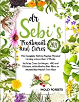 Dr. Sebi Treatment and Cures 2021: The Complete Path to Psycho-Physical Healing in Less than 5 Weeks. Includes Cure for Herpes, HIV, Diabetes with Alkaline Diet Plans to Improve Your Health from Now