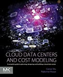 Cloud Data Centers and Cost Modeling: A Complete Guide To Planning, Designing and Building a Cloud Data Center (English Edition)