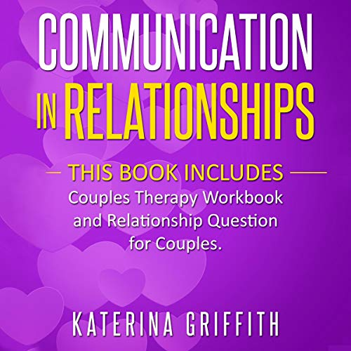Communication in Relationships: This Book Includes: Couples Therapy Workbook and Relationship Question for Couples