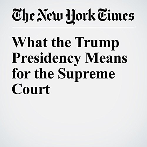 What the Trump Presidency Means for the Supreme Court cover art