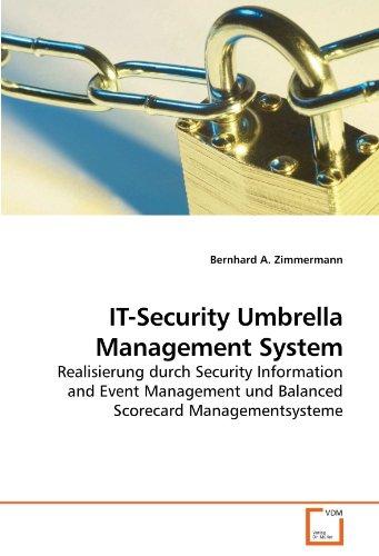 IT-Security Umbrella Management System: Realisierung durch Security Information and Event Management und Balanced Scorecard Managementsysteme