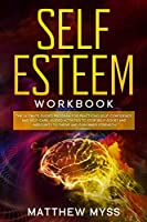 Self Esteem Workbook: The Ultimate Guided Program for Practicing Self-Confidence and Self-Care. Guided Activities to Stop Self-Doubt and Insecurity to Thrive and Gain Inner Strength
