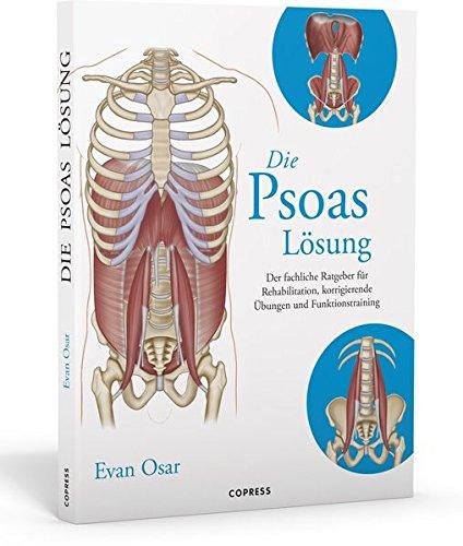 Die Psoas-Lösung. Der fachliche Ratgeber für Rehabilitation, korrigierende Übungen und Funktionstraining