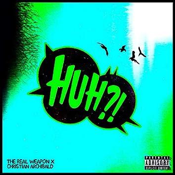HUH?! (feat. Christian Archibald)