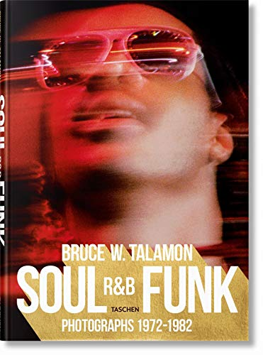 Bruce Talamon. Soul R&B funk. Photographs 1972-1982. Ediz. inglese, francese e tedesca: BRUCE W. TALAMON. SOUL. R&B. FUNK. PHOTO 1972#1982