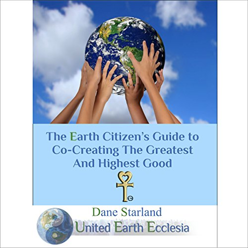 The Earth Citizen's Guide to Co-Creating the Greatest and Highest Good audiobook cover art