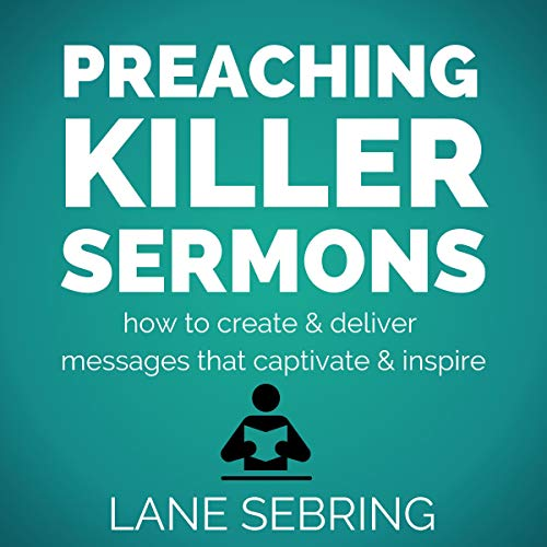 Preaching Killer Sermons Audiobook By Lane Sebring cover art