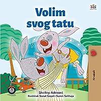 I Love My Dad (Croatian Children's Book) (Croatian Bedtime Collection)