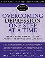 Overcoming Depression One Step at a Time: The New Behavioral Activation Approach to Getting Your Life Back (New Harbinger Self-Help Workbook)