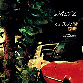Waltz for July