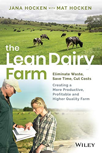 Download The Lean Dairy Farm: Eliminate Waste, Save Time, Cut Costs - Creating a More Productive, Profitable and Higher Quality Farm 0730368416