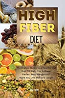 High-Fiber Diet: The Dietary Guide to a Healthy Gut That Will Help You Achieve Perfect Body Weight and Make You Live Well and Longer. 39 Meals with Pictures (01)