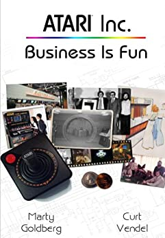Atari Inc. Business is Fun (Complete History of Atari - Volume 1) by [Marty Goldberg, Curt Vendel]