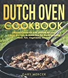 Dutch Oven Cookbook: Ultimate Cookbook with Ultimate Recipes, Unique and Easy to Make One Pot Meals Including Meat, Fish, Vegetables, Desserts