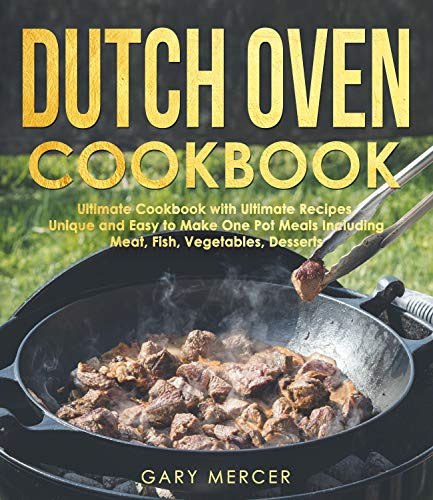 Dutch Oven Cookbook: Ultimate Cookbook with Ultimate Recipes, Unique and Easy to Make One Pot Meals Including Meat, Fish, Vegetables, Desserts (English Edition)