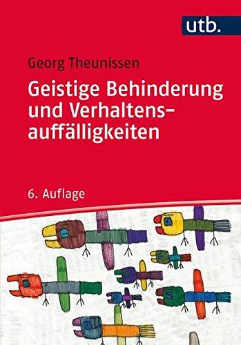 Geistige Behinderung und Verhaltensauffälligkeiten: Ein Lehrbuch für die Schule, Heilpädagogik und außerschulische Behindertenhilfe