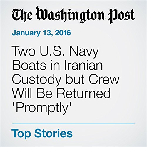 Two U.S. Navy Boats in Iranian Custody but Crew Will Be Returned 'Promptly' audiobook cover art