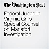 Federal Judge in Virginia Grills Special Counsel on Manafort Investigation's image