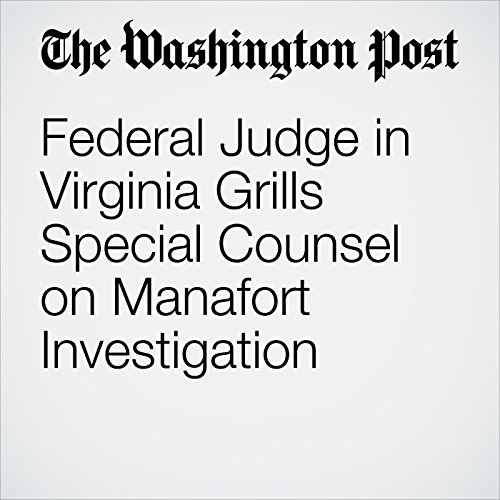 Federal Judge in Virginia Grills Special Counsel on Manafort Investigation copertina