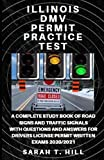 ILLINOIS DMV PERMIT PRACTICE TEST: A COMPLETE STUDY BOOK OF ROAD SIGNS AND TRAFFIC SIGNALS WITH QUESTIONS AND ANSWERS FOR DRIVERS LICENSE PERMIT WRITTEN EXAMS 2020/2021