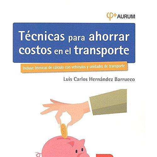 Técnicas para ahorrar costos en el transporte. AURUM 2E: 0 (Biblioteca de logística)