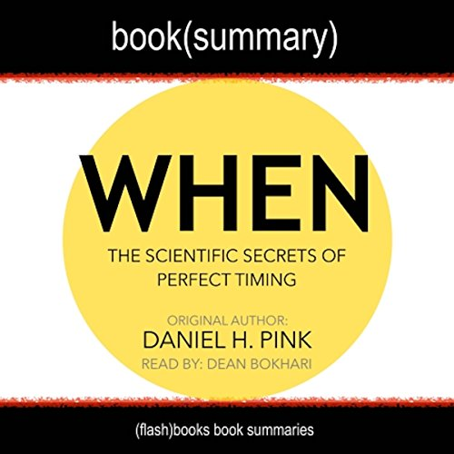 Summary of When by Daniel H. Pink: The Scientific Secrets of Perfect Timing audiobook cover art