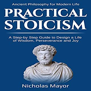 Practical Stoicism     A Step-By-Step Guide to Design a Life of Wisdom, Perseverance and Joy: Ancient Philosophy for Modern Life              By:                                                                                                                                 Nicholas Mayor                               Narrated by:                                                                                                                                 Gene Tognacci                      Length: 1 hr and 52 mins     Not rated yet     Overall 0.0