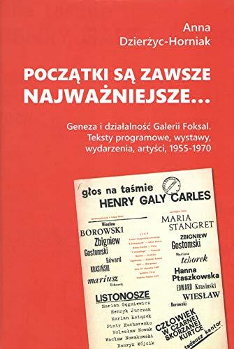 Początki są zawsze najważniejsze…: Geneza i działalność Galerii Foksal. Teksty programowe, wystawy, wydarzenia, artyści, 1955-1970