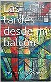 Las tardes desde mi balcón (Spanish Edition)