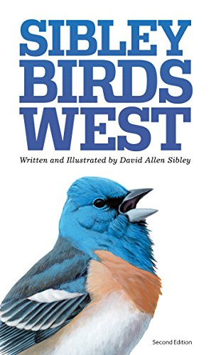 The Sibley Field Guide to Birds of Western North America: Second Edition: Field Guide to Birds of Western North American (Sibley Guides)
