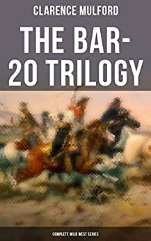 The Bar-20 Trilogy (Complete Wild West Series): Wild Adventures of Cassidy and His Gang of Friends: Bar-20, Bar-20 Days & The Bar-20 Three by [Clarence Mulford, Maynard Dixon]