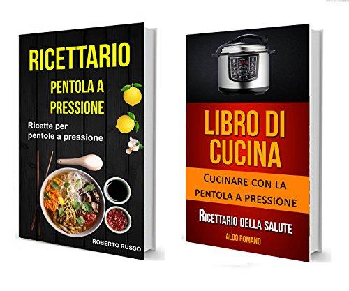 Ricettario: Collezione: Ricette per pentole a pressione: Cucinare con la pentola a pressione (Libro di cucina): Ricettario della salute (Italian Edition)